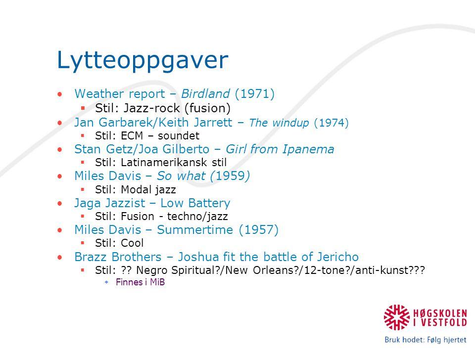 Lytteoppgaver Weather report – Birdland (1971)  Stil: Jazz-rock (fusion) Jan Garbarek/Keith Jarrett – The windup (1974)  Stil: ECM – soundet Stan Ge