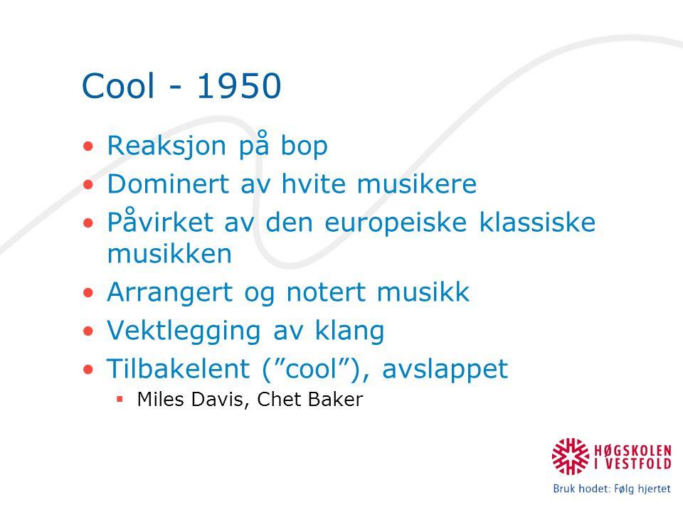 Cool - 1950 Reaksjon på bop Dominert av hvite musikere Påvirket av den europeiske klassiske musikken Arrangert og notert musikk Vektlegging av klang T