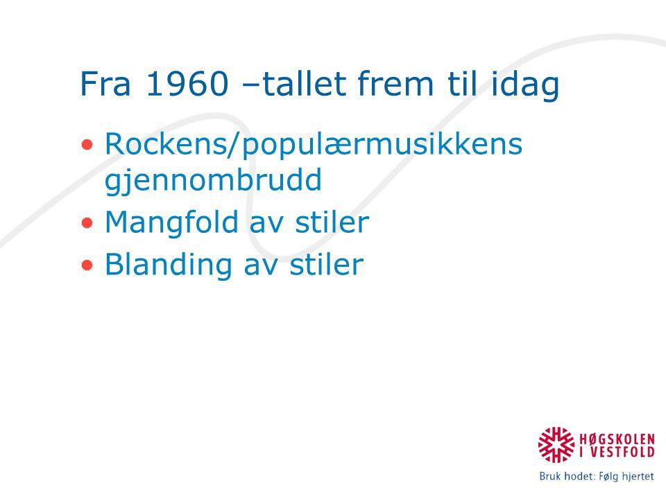 Fra 1960 –tallet frem til idag Rockens/populærmusikkens gjennombrudd Mangfold av stiler Blanding av stiler