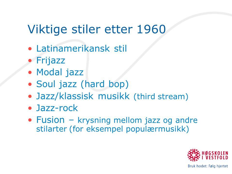 Viktige stiler etter 1960 Latinamerikansk stil Frijazz Modal jazz Soul jazz (hard bop) Jazz/klassisk musikk (third stream) Jazz-rock Fusion – krysning mellom jazz og andre stilarter (for eksempel populærmusikk)