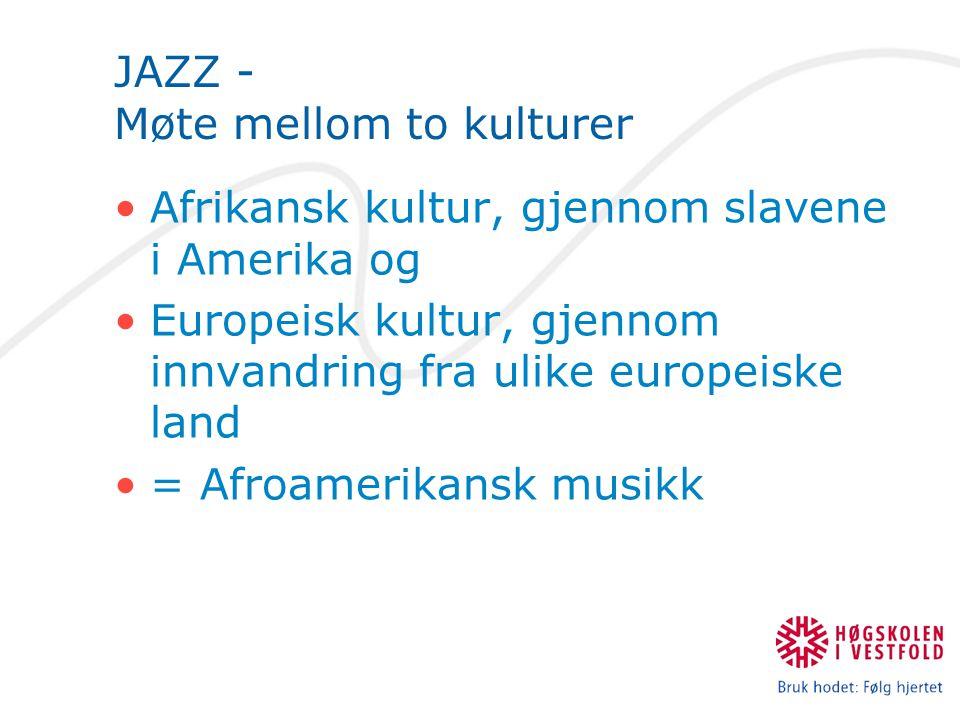 JAZZ - Møte mellom to kulturer Afrikansk kultur, gjennom slavene i Amerika og Europeisk kultur, gjennom innvandring fra ulike europeiske land = Afroam