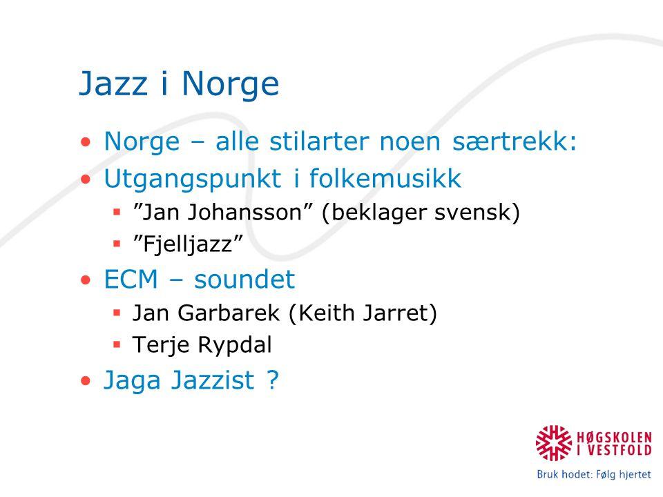"""Jazz i Norge Norge – alle stilarter noen særtrekk: Utgangspunkt i folkemusikk  """"Jan Johansson"""" (beklager svensk)  """"Fjelljazz"""" ECM – soundet  Jan Ga"""