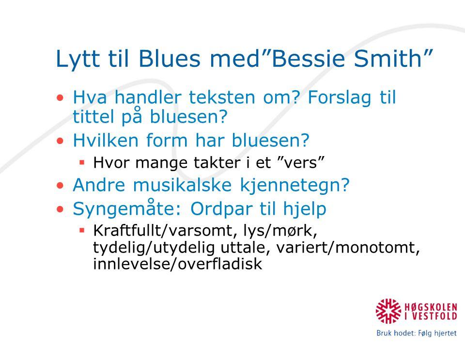 """Lytt til Blues med""""Bessie Smith"""" Hva handler teksten om? Forslag til tittel på bluesen? Hvilken form har bluesen?  Hvor mange takter i et """"vers"""" Andr"""