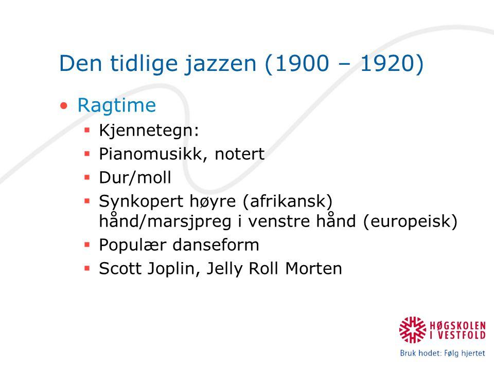 Den tidlige jazzen (1900 – 1920) Ragtime  Kjennetegn:  Pianomusikk, notert  Dur/moll  Synkopert høyre (afrikansk) hånd/marsjpreg i venstre hånd (e