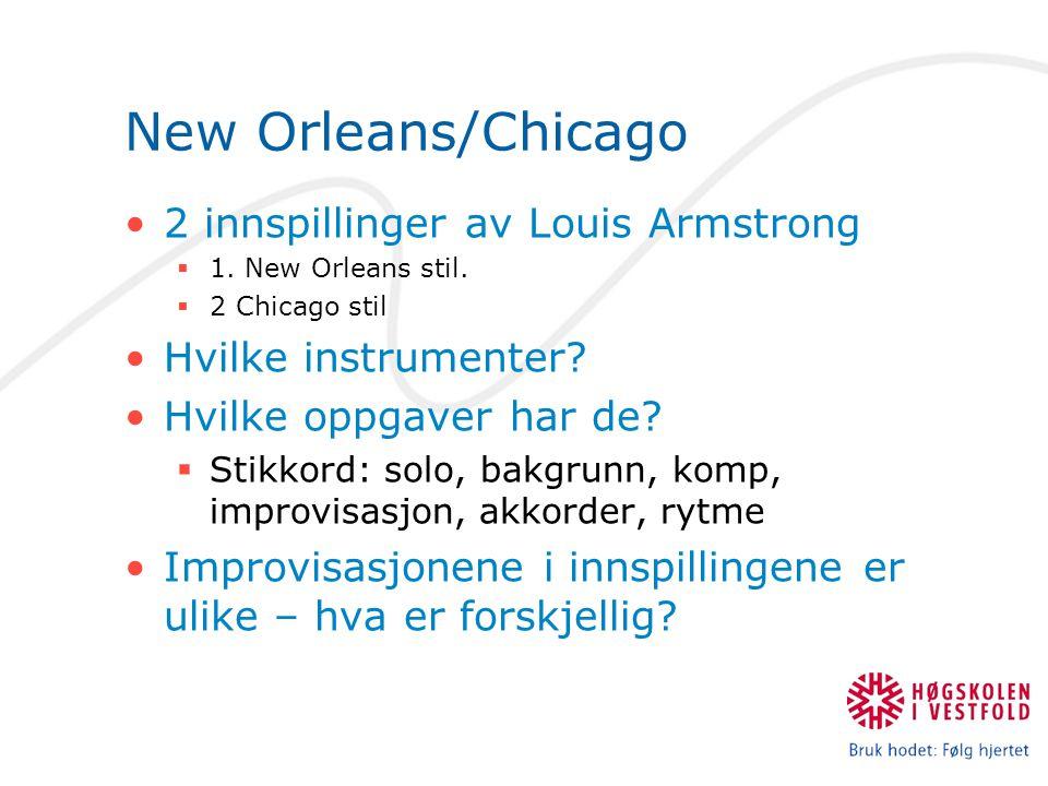 New Orleans/Chicago 2 innspillinger av Louis Armstrong  1. New Orleans stil.  2 Chicago stil Hvilke instrumenter? Hvilke oppgaver har de?  Stikkord