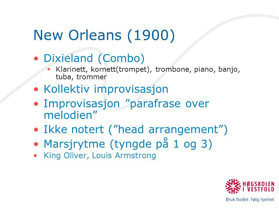 """New Orleans (1900) Dixieland (Combo)  Klarinett, kornett(trompet), trombone, piano, banjo, tuba, trommer Kollektiv improvisasjon Improvisasjon """"paraf"""