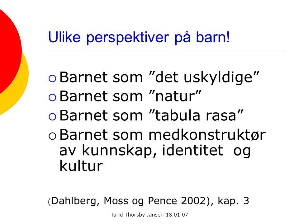 Turid Thorsby Jansen 18.01.07 Ulike perspektiver på barn.