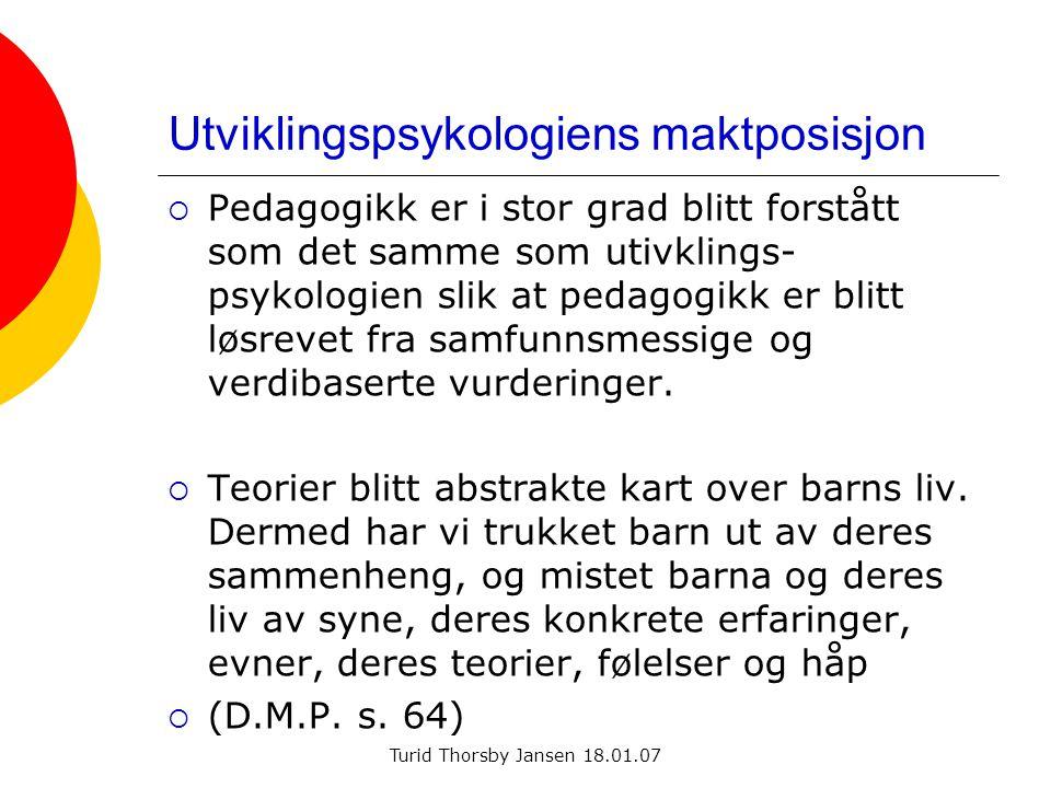 Turid Thorsby Jansen 18.01.07 Utviklingspsykologiens maktposisjon  Pedagogikk er i stor grad blitt forstått som det samme som utivklings- psykologien