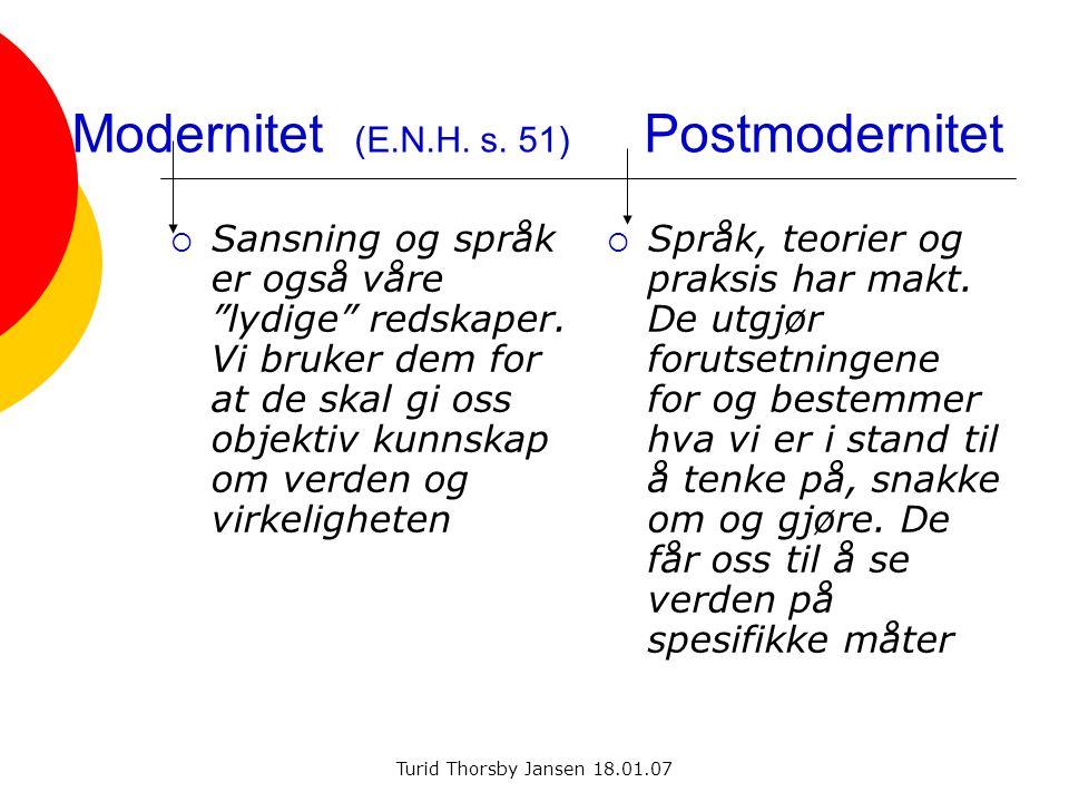 """Turid Thorsby Jansen 18.01.07 Modernitet (E.N.H. s. 51) Postmodernitet  Sansning og språk er også våre """"lydige"""" redskaper. Vi bruker dem for at de sk"""
