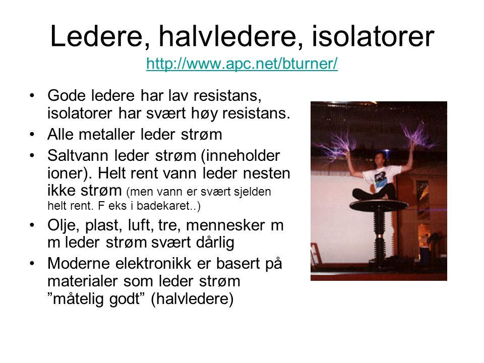 Ledere, halvledere, isolatorer http://www.apc.net/bturner/ http://www.apc.net/bturner/ Gode ledere har lav resistans, isolatorer har svært høy resistans.