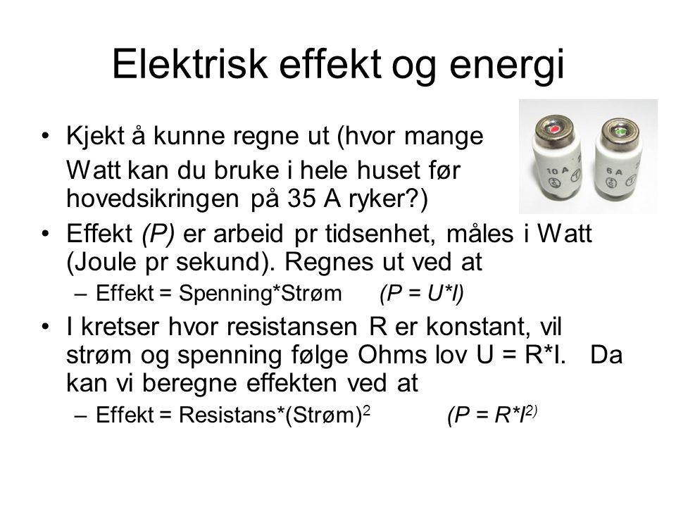 Elektrisk effekt og energi Kjekt å kunne regne ut (hvor mange Watt kan du bruke i hele huset før hovedsikringen på 35 A ryker?) Effekt (P) er arbeid pr tidsenhet, måles i Watt (Joule pr sekund).