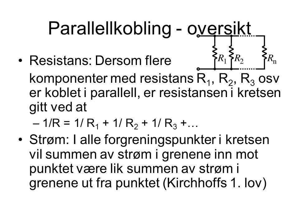 Parallellkobling - oversikt Resistans: Dersom flere komponenter med resistans R 1, R 2, R 3 osv er koblet i parallell, er resistansen i kretsen gitt ved at –1/R = 1/ R 1 + 1/ R 2 + 1/ R 3 +… Strøm: I alle forgreningspunkter i kretsen vil summen av strøm i grenene inn mot punktet være lik summen av strøm i grenene ut fra punktet (Kirchhoffs 1.