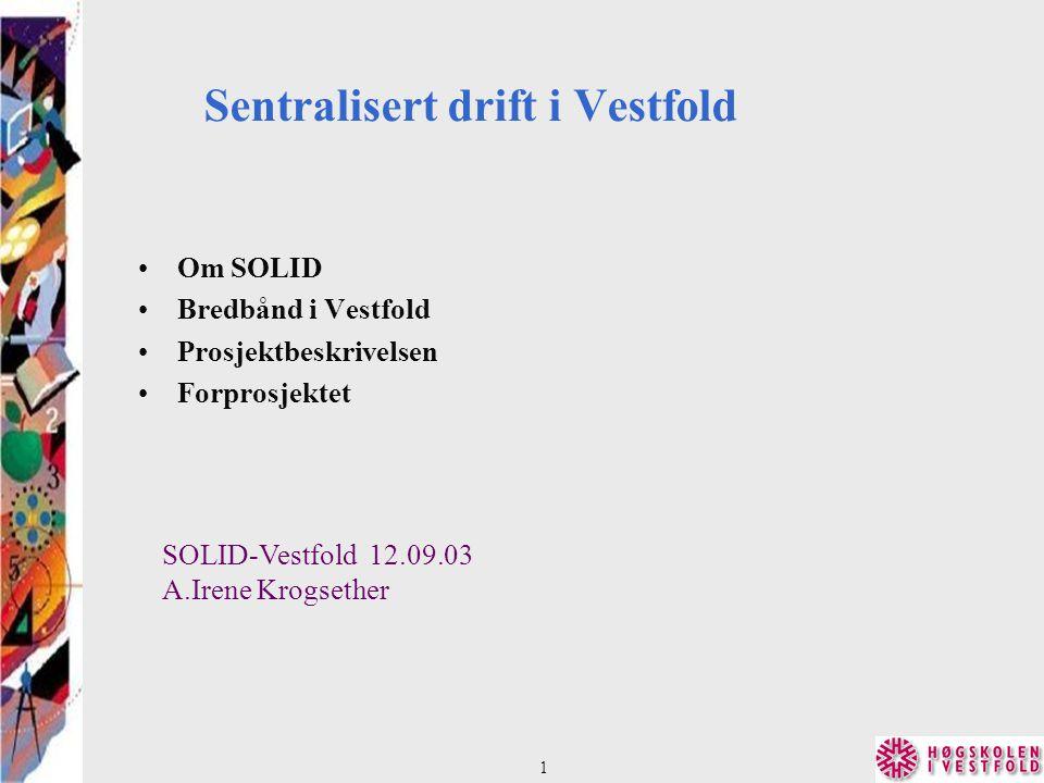 Sentralisert drift i Vestfold Om SOLID Bredbånd i Vestfold Prosjektbeskrivelsen Forprosjektet 1 SOLID-Vestfold 12.09.03 A.Irene Krogsether