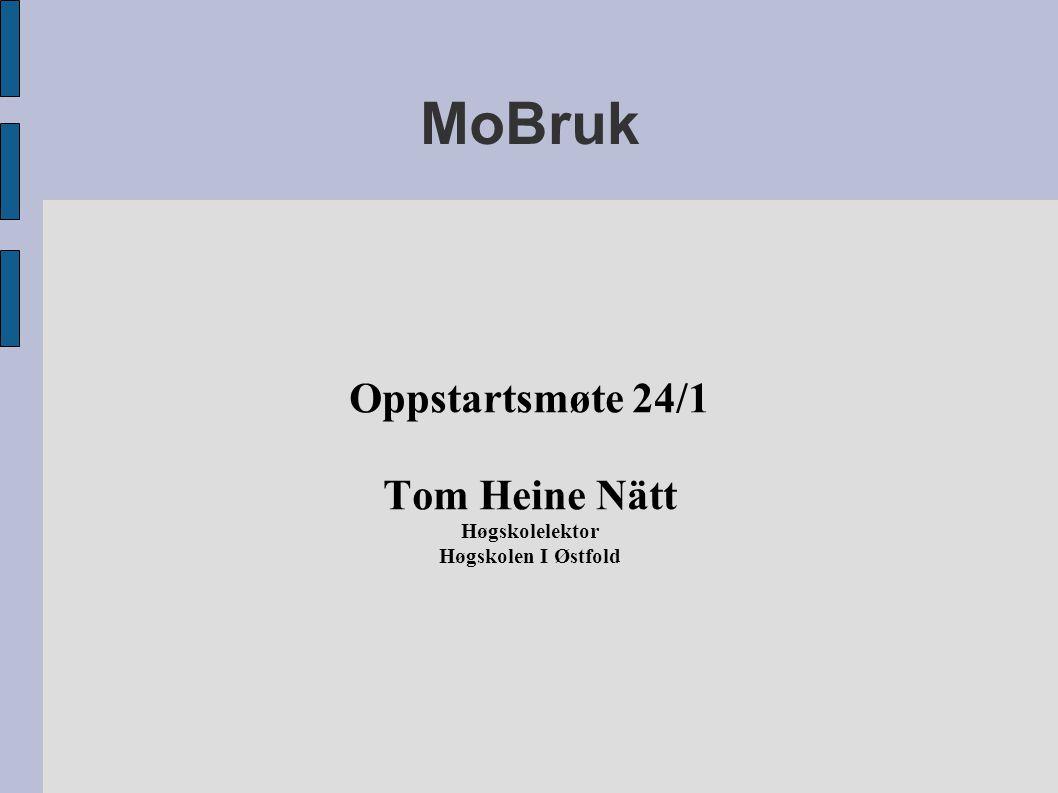 MoBruk Oppstartsmøte 24/1 Tom Heine Nätt Høgskolelektor Høgskolen I Østfold