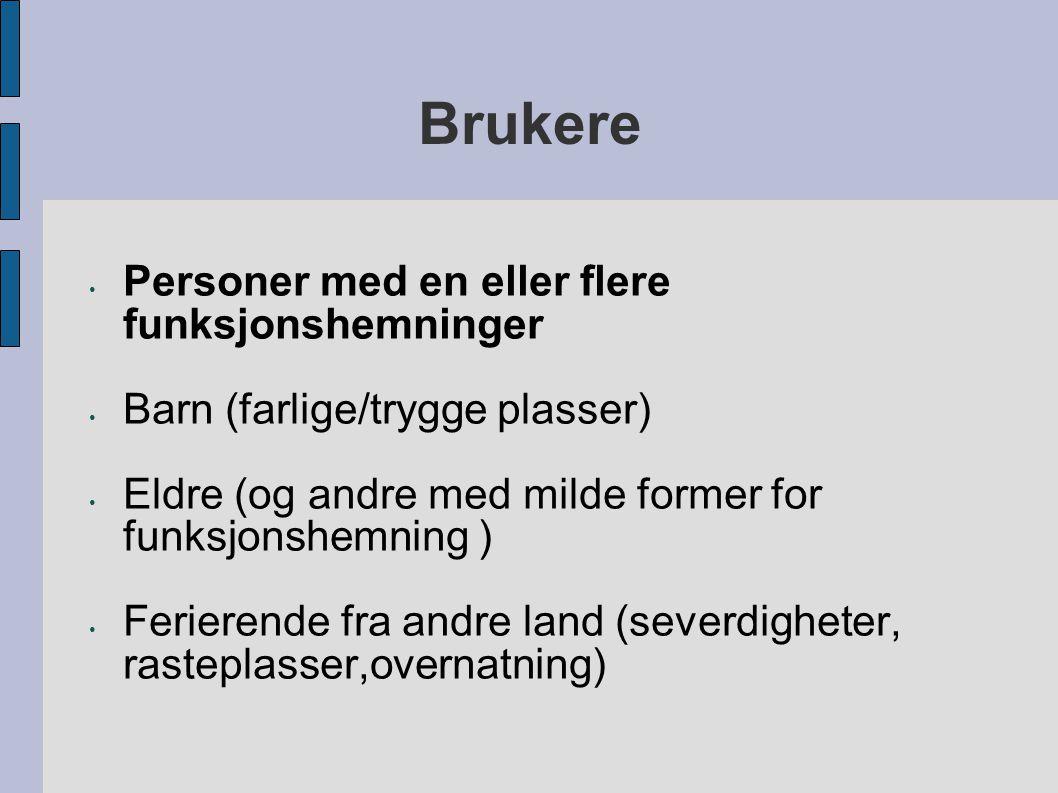 Brukere Personer med en eller flere funksjonshemninger Barn (farlige/trygge plasser) Eldre (og andre med milde former for funksjonshemning ) Ferierende fra andre land (severdigheter, rasteplasser,overnatning)