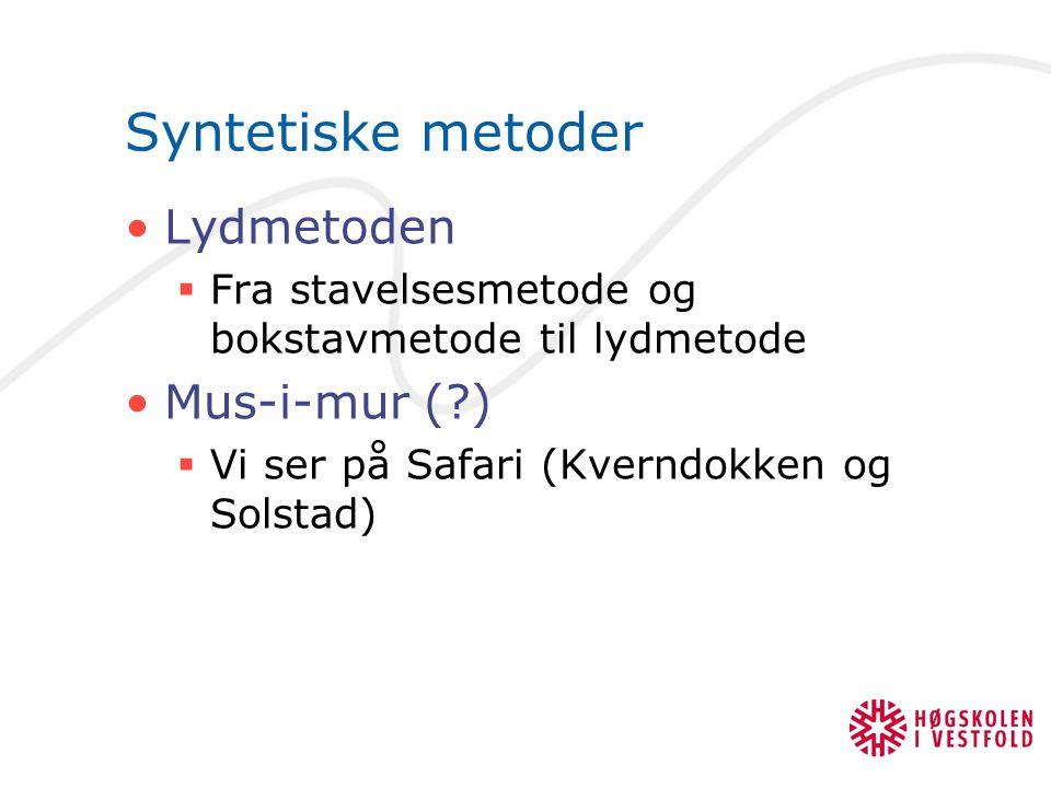 Syntetiske metoder Lydmetoden  Fra stavelsesmetode og bokstavmetode til lydmetode Mus-i-mur (?)  Vi ser på Safari (Kverndokken og Solstad)