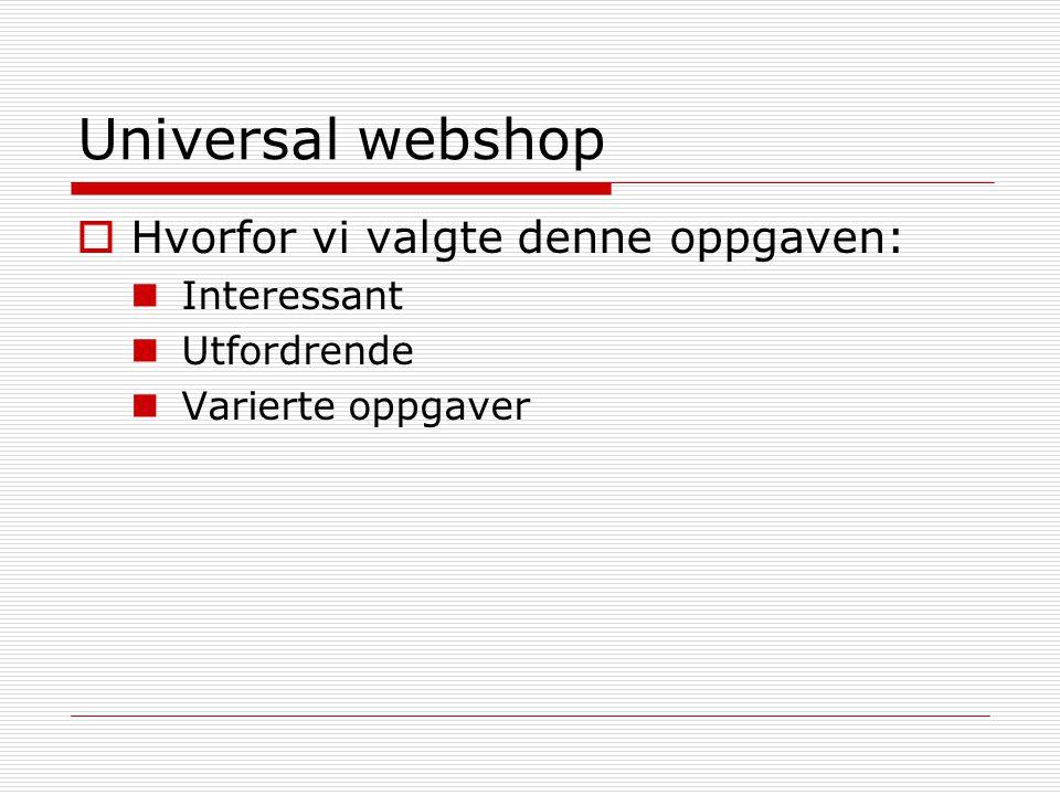 Universal webshop  Gjennomføring: Verktøy:  PHP  MySQL  Apache  Windows 2003 server