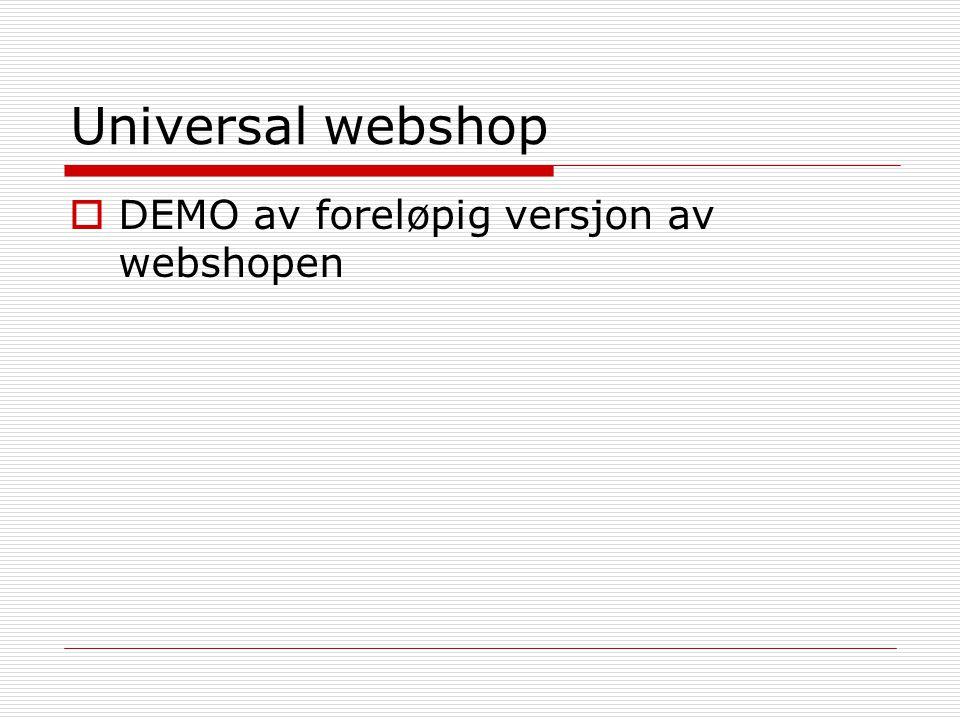 Universal webshop  Videre arbeid: Ferdigstilling av hele systemet Sy sammen funksjonene til ett ferdig produkt Videreutvikling  kommersialisering?