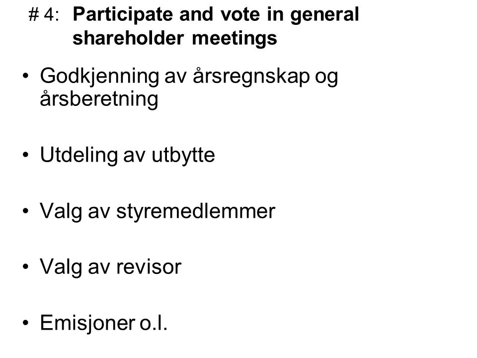 # 4: Participate and vote in general shareholder meetings Godkjenning av årsregnskap og årsberetning Utdeling av utbytte Valg av styremedlemmer Valg av revisor Emisjoner o.l.