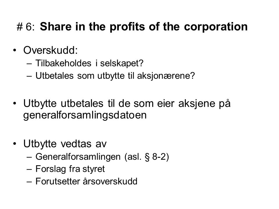 # 6: Share in the profits of the corporation Overskudd: –Tilbakeholdes i selskapet.