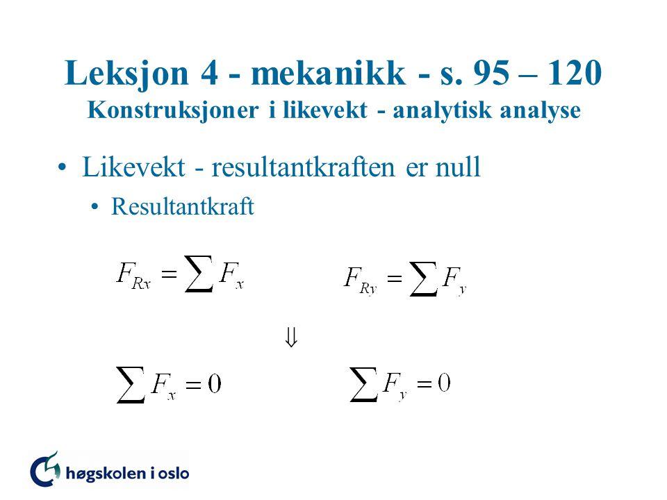 Leksjon 4 - mekanikk - s. 95 – 120 Konstruksjoner i likevekt - analytisk analyse Likevekt - resultantkraften er null Resultantkraft 