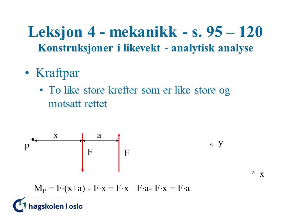 Leksjon 4 - mekanikk - s. 95 – 120 Konstruksjoner i likevekt - analytisk analyse Kraftpar To like store krefter som er like store og motsatt rettet x