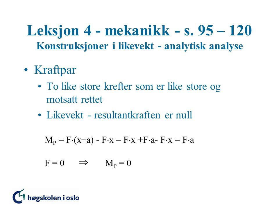 Leksjon 4 - mekanikk - s. 95 – 120 Konstruksjoner i likevekt - analytisk analyse Kraftpar To like store krefter som er like store og motsatt rettet Li