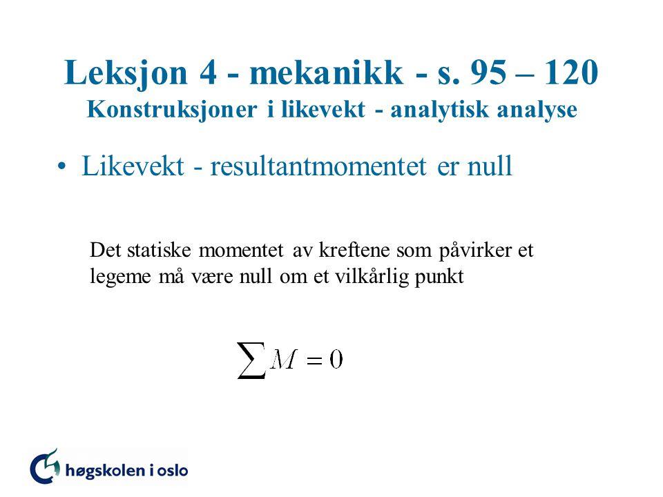 Leksjon 4 - mekanikk - s. 95 – 120 Konstruksjoner i likevekt - analytisk analyse Likevekt - resultantmomentet er null Det statiske momentet av kreften