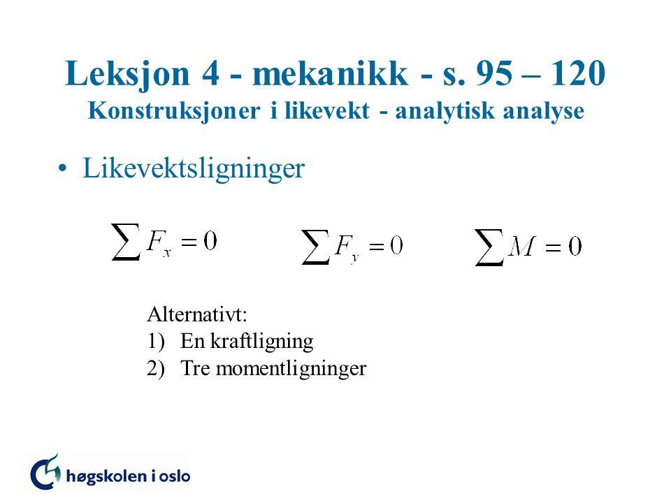 Leksjon 4 - mekanikk - s. 95 – 120 Konstruksjoner i likevekt - analytisk analyse Likevektsligninger Alternativt: 1)En kraftligning 2)Tre momentligning