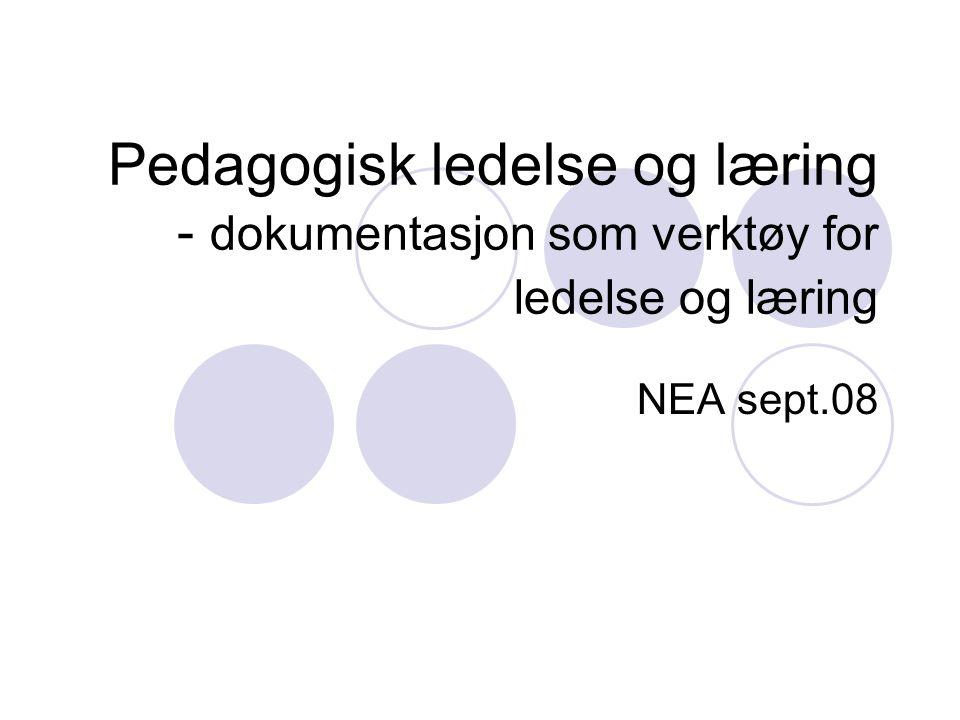 Pedagogisk ledelse og læring - dokumentasjon som verktøy for ledelse og læring NEA sept.08