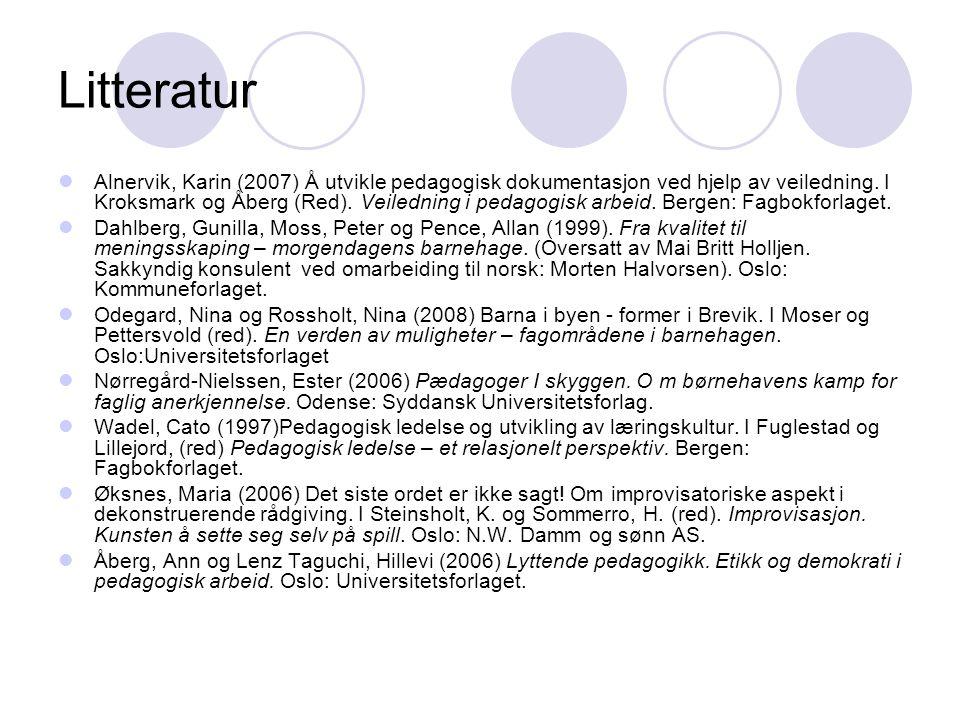 Litteratur Alnervik, Karin (2007) Å utvikle pedagogisk dokumentasjon ved hjelp av veiledning. I Kroksmark og Åberg (Red). Veiledning i pedagogisk arbe