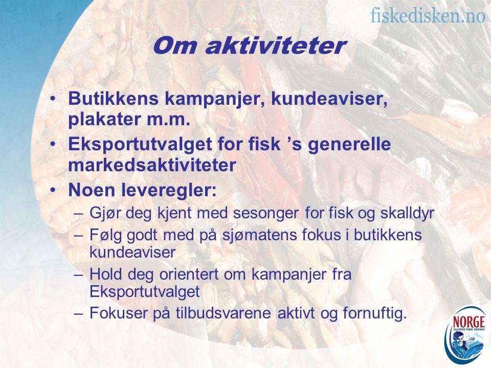 Om aktiviteter Butikkens kampanjer, kundeaviser, plakater m.m. Eksportutvalget for fisk 's generelle markedsaktiviteter Noen leveregler: –Gjør deg kje