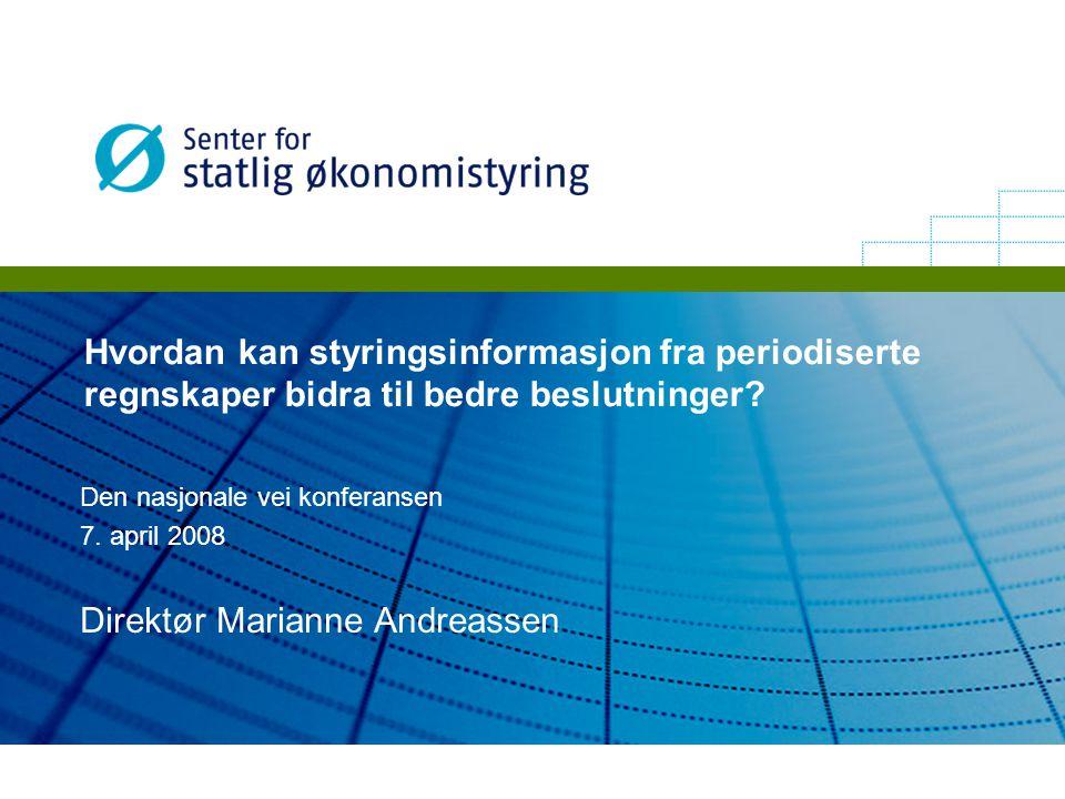 Hvordan kan styringsinformasjon fra periodiserte regnskaper bidra til bedre beslutninger? Den nasjonale vei konferansen 7. april 2008 Direktør Mariann