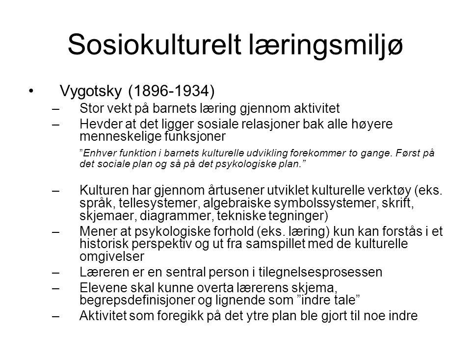 Sosiokulturelt læringsmiljø Vygotsky (1896-1934) –Stor vekt på barnets læring gjennom aktivitet –Hevder at det ligger sosiale relasjoner bak alle høye