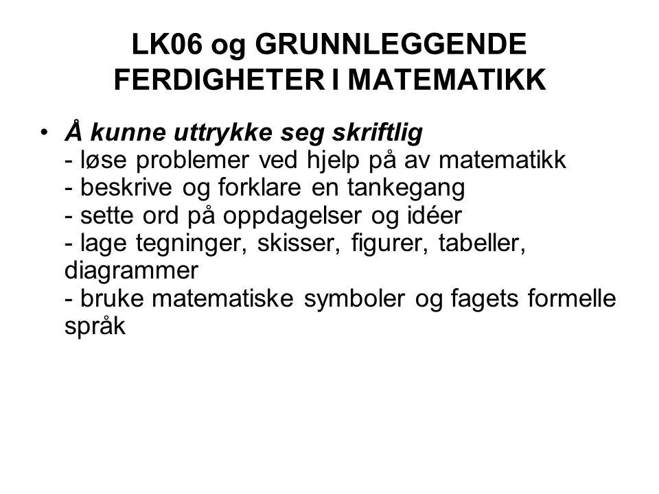 LK06 og GRUNNLEGGENDE FERDIGHETER I MATEMATIKK Å kunne uttrykke seg skriftlig - løse problemer ved hjelp på av matematikk - beskrive og forklare en ta