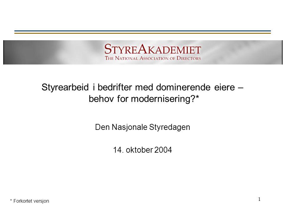 1 Styrearbeid i bedrifter med dominerende eiere – behov for modernisering?* Den Nasjonale Styredagen 14. oktober 2004 * Forkortet versjon