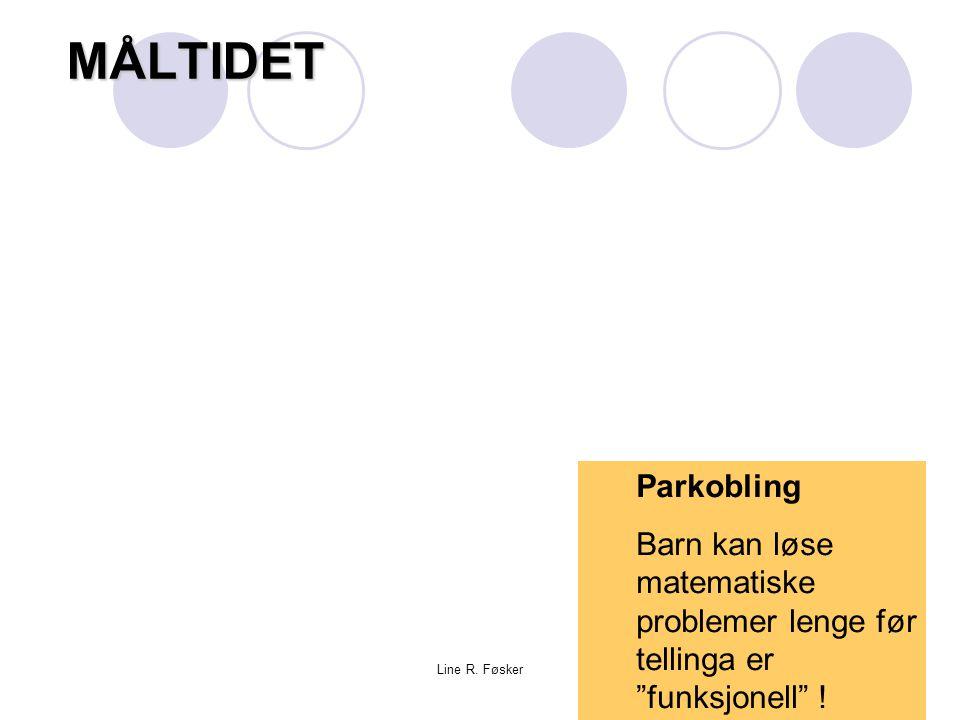 """Line R. FøskerMÅLTIDET Parkobling Barn kan løse matematiske problemer lenge før tellinga er """"funksjonell"""" !"""