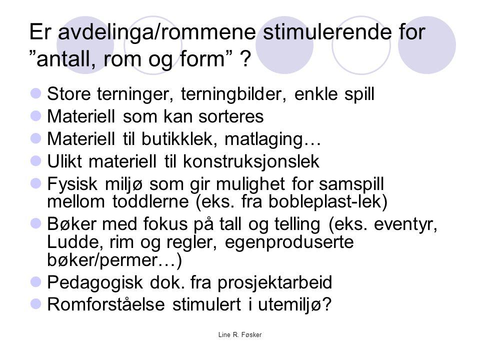 """Line R. Føsker Er avdelinga/rommene stimulerende for """"antall, rom og form"""" ? Store terninger, terningbilder, enkle spill Materiell som kan sorteres Ma"""