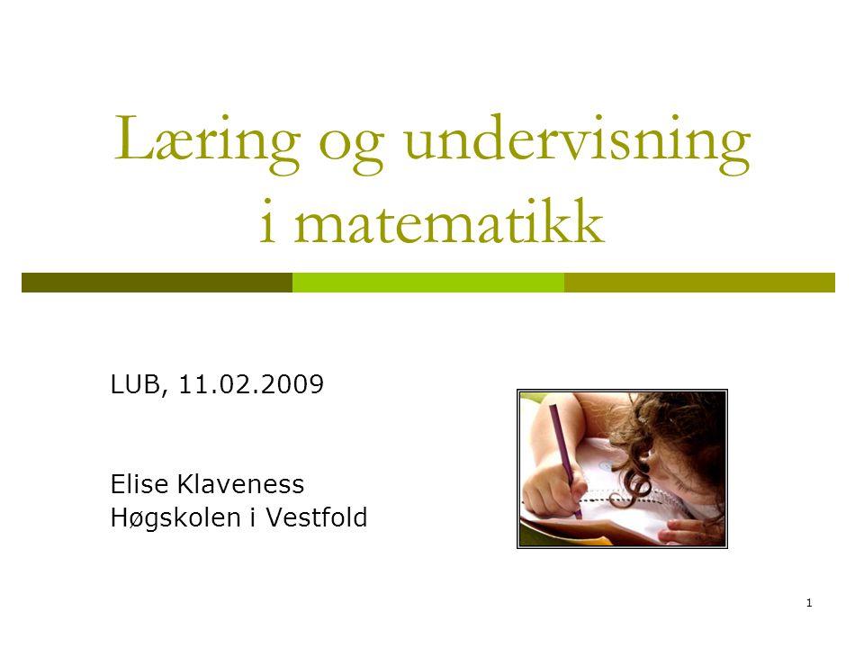 1 Læring og undervisning i matematikk LUB, 11.02.2009 Elise Klaveness Høgskolen i Vestfold