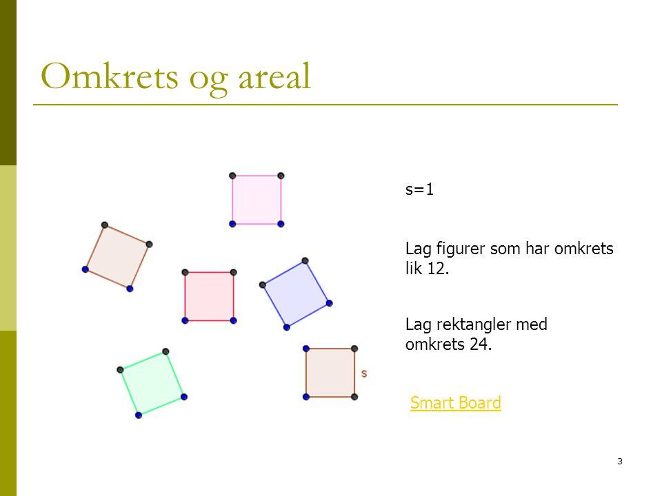 3 Omkrets og areal s=1 Lag figurer som har omkrets lik 12. Smart Board Lag rektangler med omkrets 24.