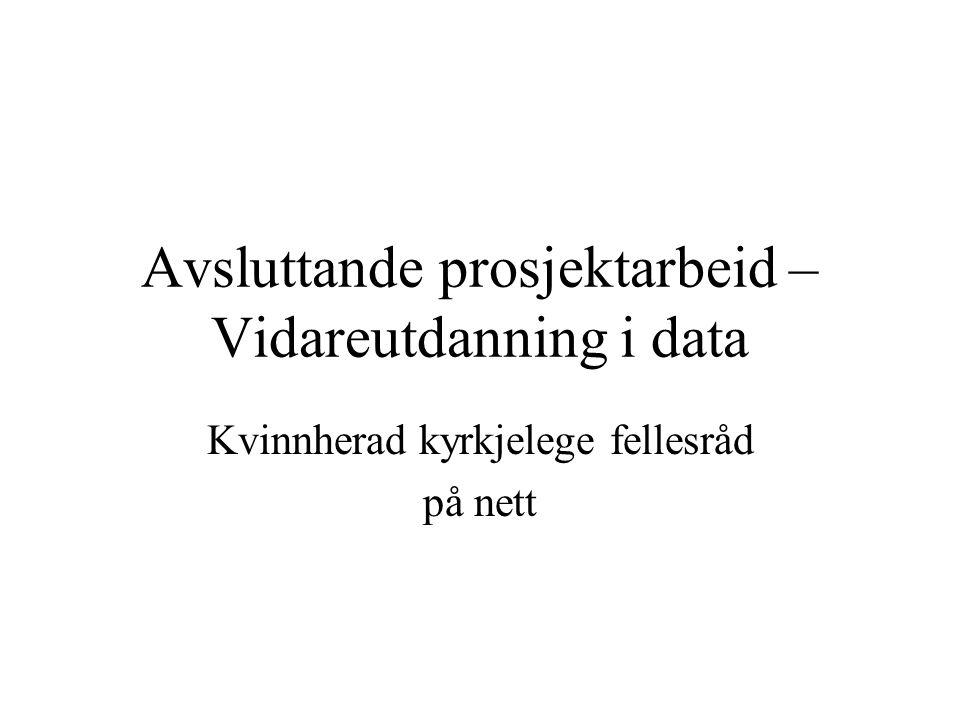 Avsluttande prosjektarbeid – Vidareutdanning i data Kvinnherad kyrkjelege fellesråd på nett