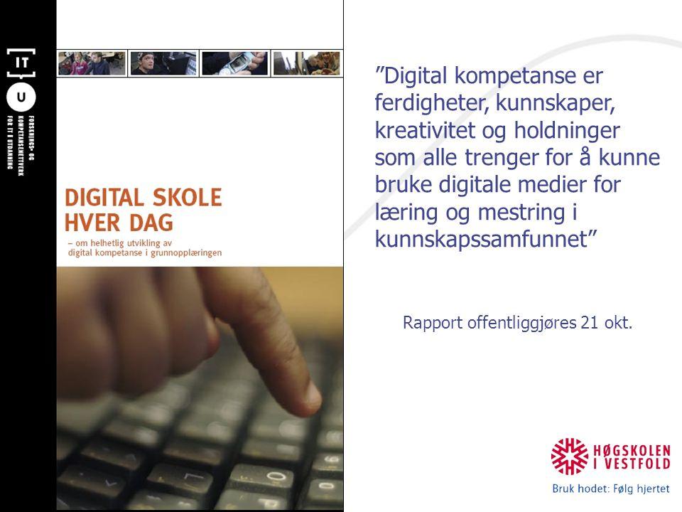 Digital kompetanse er ferdigheter, kunnskaper, kreativitet og holdninger som alle trenger for å kunne bruke digitale medier for læring og mestring i kunnskapssamfunnet Rapport offentliggjøres 21 okt.