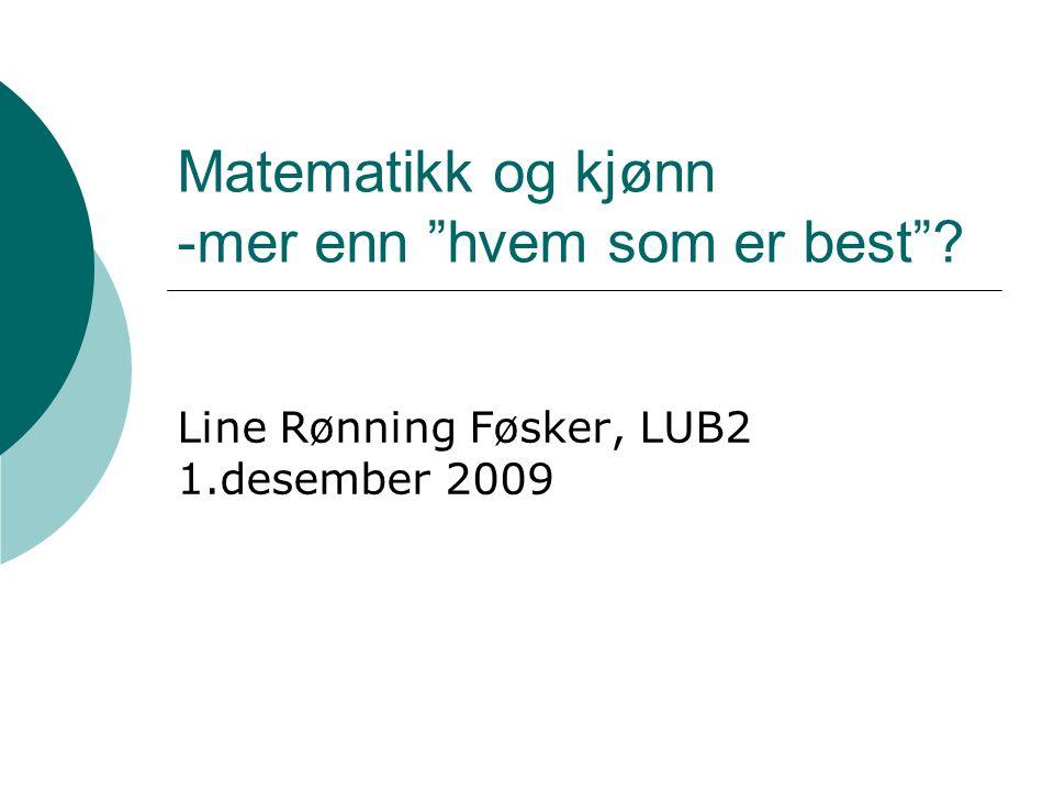 """Matematikk og kjønn -mer enn """"hvem som er best""""? Line Rønning Føsker, LUB2 1.desember 2009"""
