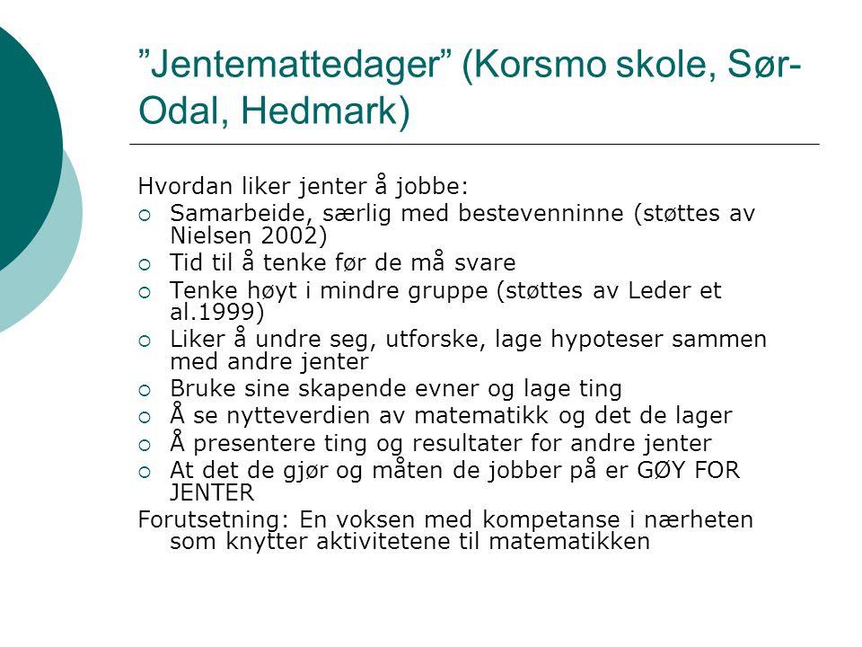 """""""Jentemattedager"""" (Korsmo skole, Sør- Odal, Hedmark) Hvordan liker jenter å jobbe:  Samarbeide, særlig med bestevenninne (støttes av Nielsen 2002) """