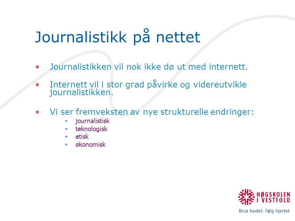 Journalistikk på nettet Journalistikken vil nok ikke dø ut med internett.
