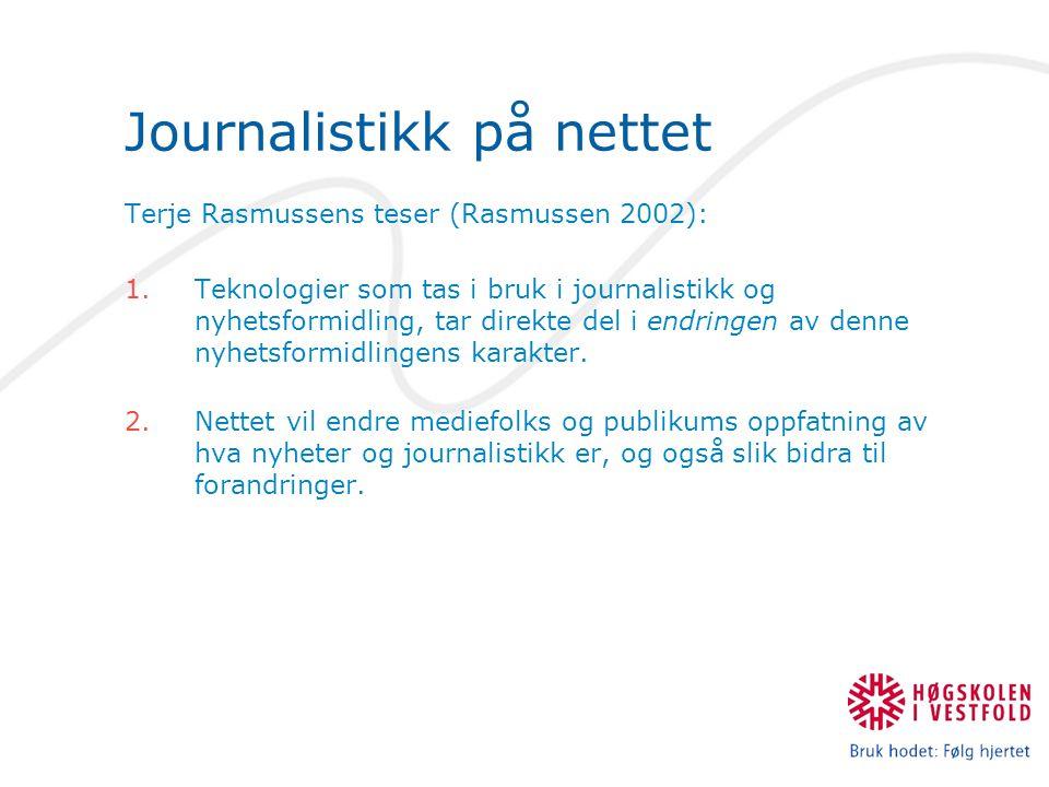 Journalistikk på nettet Terje Rasmussens teser (Rasmussen 2002): 1.Teknologier som tas i bruk i journalistikk og nyhetsformidling, tar direkte del i endringen av denne nyhetsformidlingens karakter.