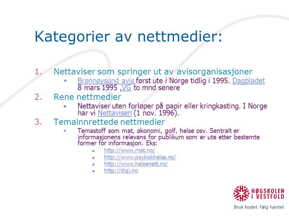 Kategorier av nettmedier: 1.Nettaviser som springer ut av avisorganisasjoner  Brønnøysund avis først ute i Norge tidlig i 1995.