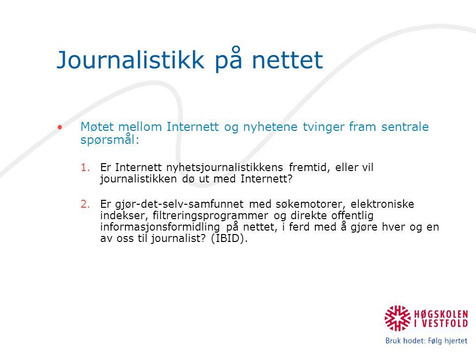 Journalistikk på nettet Møtet mellom Internett og nyhetene tvinger fram sentrale spørsmål: 1.Er Internett nyhetsjournalistikkens fremtid, eller vil journalistikken dø ut med Internett.