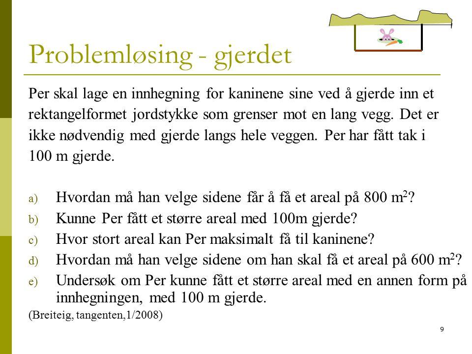 9 Problemløsing - gjerdet Per skal lage en innhegning for kaninene sine ved å gjerde inn et rektangelformet jordstykke som grenser mot en lang vegg. D