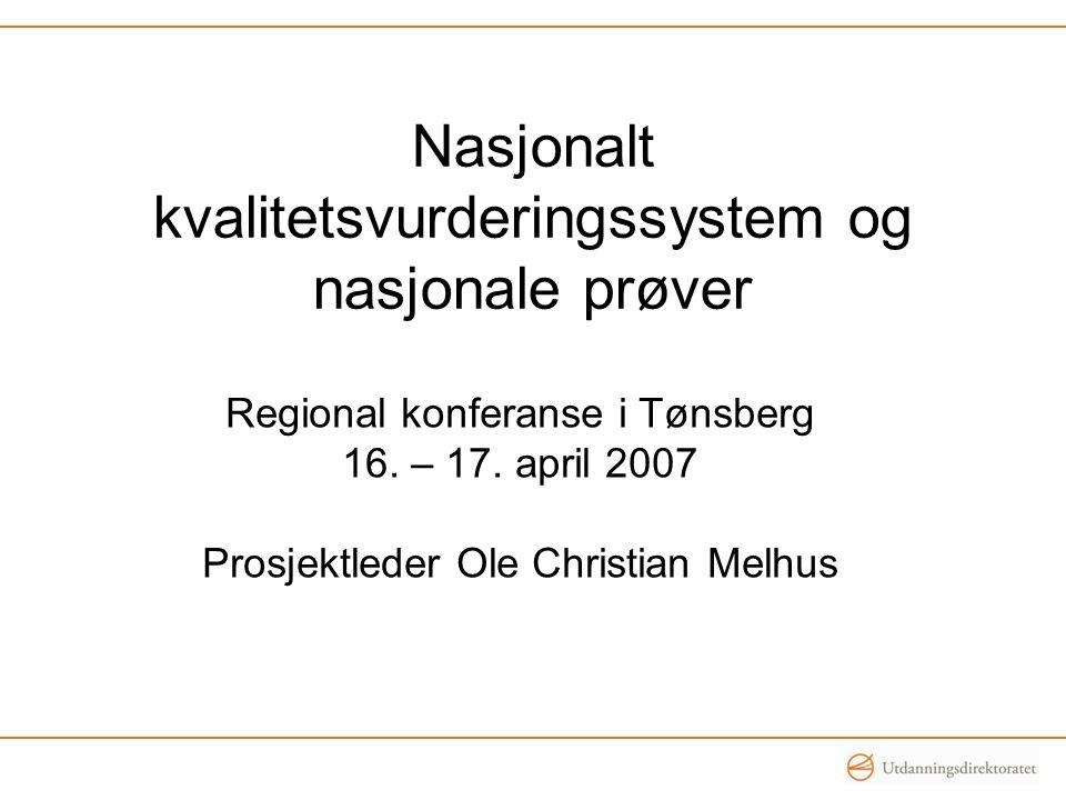 Nasjonalt kvalitetsvurderingssystem og nasjonale prøver Regional konferanse i Tønsberg 16.